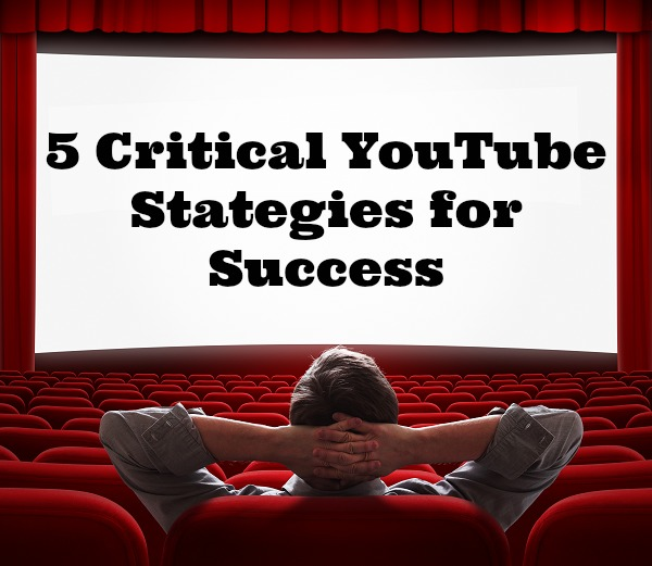 5 Critical YouTube Strategies for Business