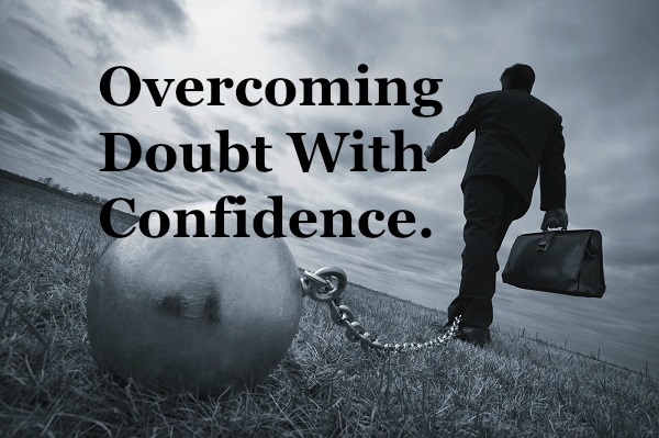 Overcoming Doubt With Confidence