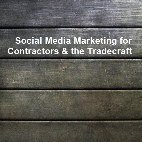 Social Media Marketing for Contractors and the Tradecraft