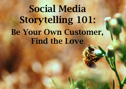 Storytelling 101: Be Your Own Customer, Find the Love