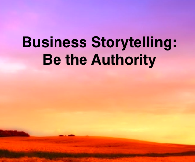 Business Storytelling: Be The Authority