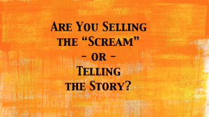 Are You Selling the Scream or Telling the Story?