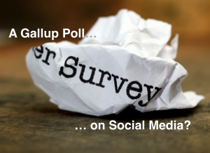 Why The Gallup Poll on Social Media  is both Right On and Dead Wrong