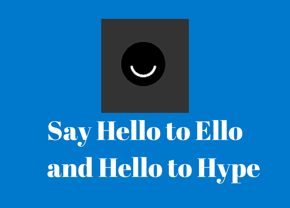 Say Hello to Ello and Hello to Hype