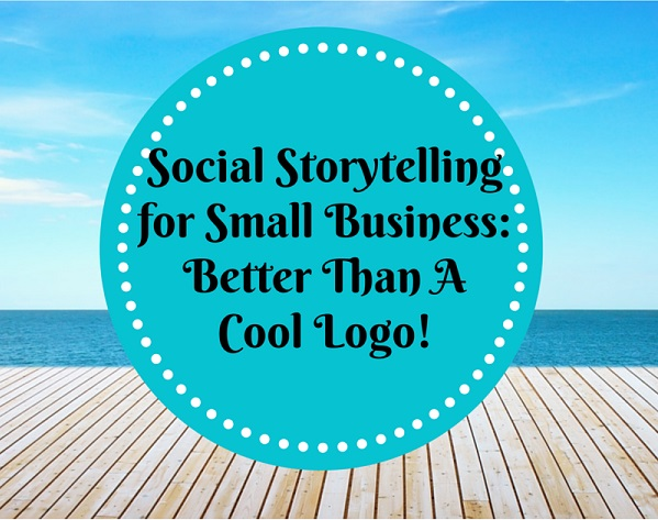 Social Storytelling for Business – Better Than A Cool Logo