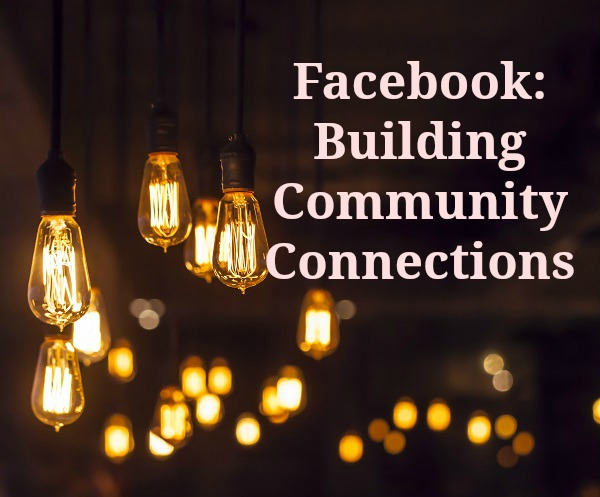 Facebook: Building Community Connections
