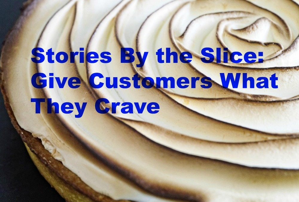 Stories by the Slice: Give Customers What They Crave
