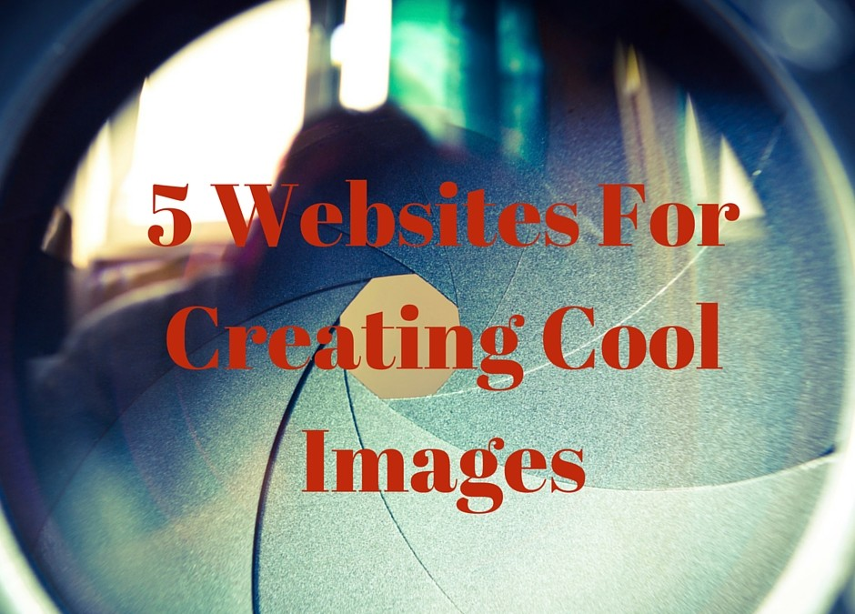 5 Websites for Creating Cool Images