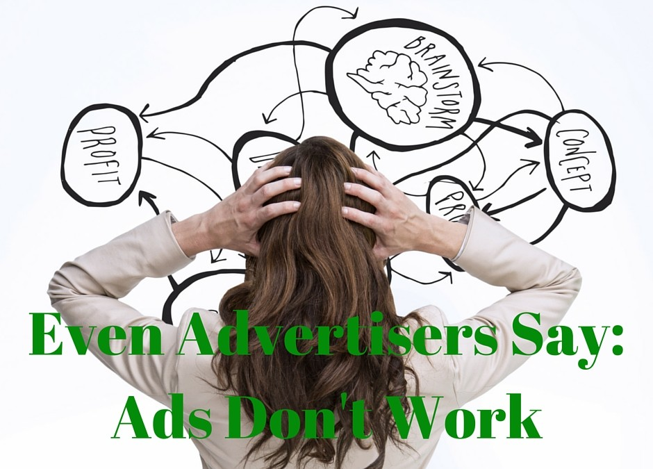 Even Advertisers Say Ads Don't Work