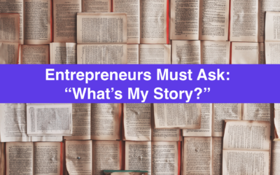 "The Simple Question Entrepreneurs Must Ask Themselves – ""What's My Story?"""