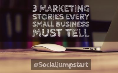 3 Marketing Stories Every Small Business Must Tell