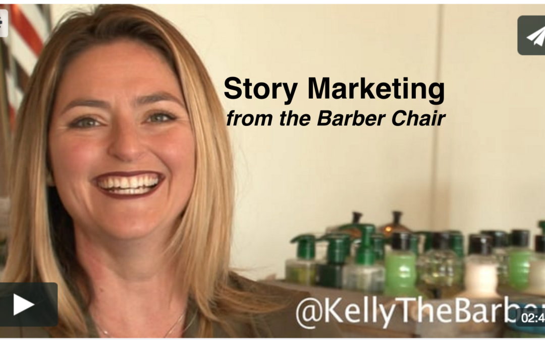 Kelly-the-Barber; Story Marketing from the Barber Chair